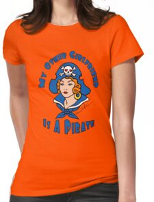 My Other Girlfriend is a Pirate Womens Fitted T-Shirt