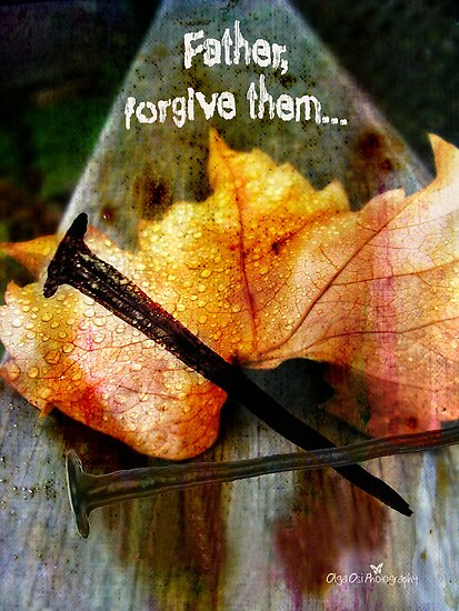 Father, forgive them... by Olga