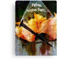 Father, forgive them... Canvas Print