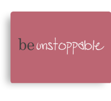 Be unstoppable Canvas Print