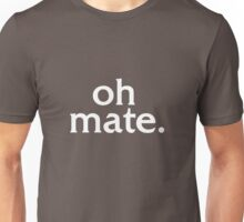 Oh Mate. Unisex T-Shirt
