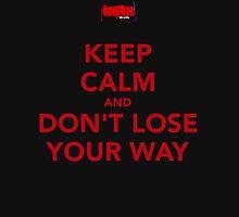 DON'T LOSE YOUR WAAAAAYYYY~ Unisex T-Shirt