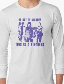 Do Not Be Alarmed. This is a Kindness. Long Sleeve T-Shirt