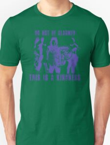 Do Not Be Alarmed. This is a Kindness. Unisex T-Shirt