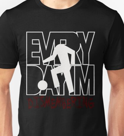 Everyday I'm Dismembering T-Shirt