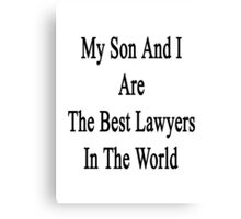 My Son And I Are The Best Lawyers In The World  Canvas Print