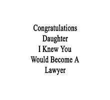 Congratulations Daughter I Knew You Would Become A Lawyer  by supernova23