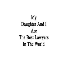 My Daughter And I Are The Best Lawyers In The World  by supernova23