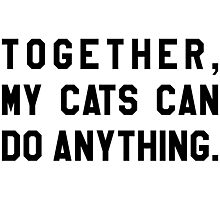 Together, My Cats Can Do Anything Photographic Print