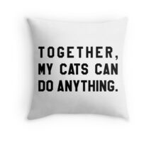 Together, My Cats Can Do Anything Throw Pillow