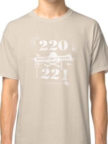 220 / 221 - Whatever it takes! Classic T-Shirt