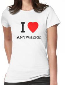 I Love Anywhere Womens Fitted T-Shirt