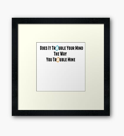 "Portal: Exile Vilify (By: The National) ""Does It Trouble Your Mind? The Way You Trouble Mine?"" Framed Print"