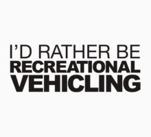 I'd rather be Recreational Vehicling by LudlumDesign