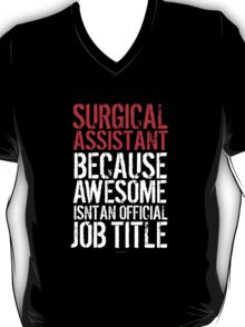 Fun 'Surgical Assistant because Awesome Isn't an Official Job Title' Tshirt, Accessories and Gifts T-Shirt
