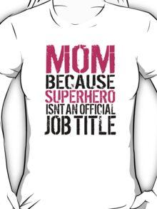 Funny 'Mom  Because Superhero Isn't an official Job Title' T-Shirt T-Shirt