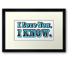 I Love You, I Know Framed Print