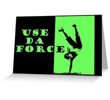 Use da Force Greeting Card
