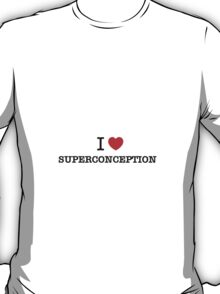 I Love SUPERCONCEPTION T-Shirt