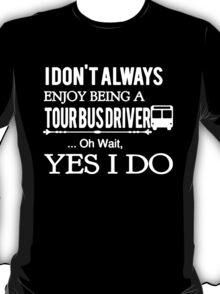 Love being a Tour Bus Driver T-Shirt