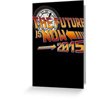 Back to The Future is Now 2015 Greeting Card