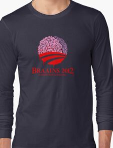 Vote Braains 2012 - A Zombie You Can Believe In! Long Sleeve T-Shirt