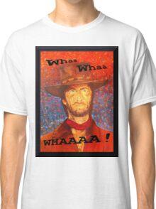 Whaa Whaa Whaaa! Classic T-Shirt