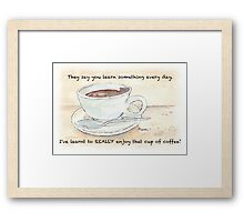 They say you learn something every day... Framed Print
