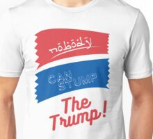 Nobody can stump the trump! Unisex T-Shirt