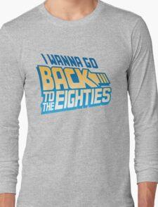 I Wanna Go Back To The 80s Long Sleeve T-Shirt