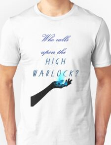 Who calls upon the High Warlock? T-Shirt