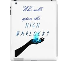 Who calls upon the High Warlock? iPad Case/Skin