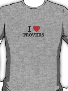 I Love TROVERS T-Shirt
