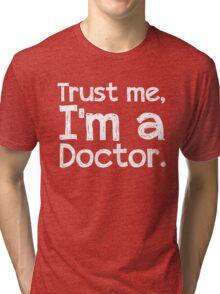 Trust me, I'm a Doctor Tri-blend T-Shirt