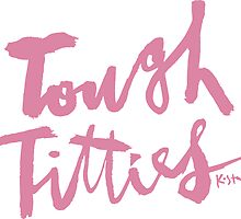Tough Titties : Pink Script by finnllow