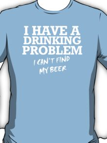 I Have A Drinking Problem I Can't Find my Beer Funny Drinking 100% Cotton Black T-Shirt