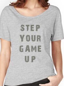 Step Your Game Up Women's Relaxed Fit T-Shirt