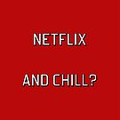Netflix and Chill? by 4ogo Design