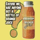 Excuse me, has anyone got a bottle of orange juice? by Brian Edwards