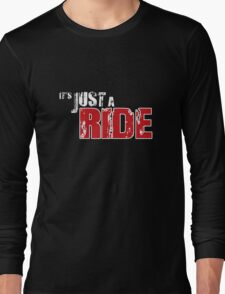 Its Just a Ride Long Sleeve T-Shirt