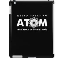 NEVER TRUST AN ATOM MAKE UP EVERYTHING FUNNY COLLEGE SCIENCE GEEK T-SHIRT TEE iPad Case/Skin