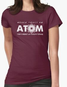 NEVER TRUST AN ATOM MAKE UP EVERYTHING FUNNY COLLEGE SCIENCE GEEK T-SHIRT TEE Womens Fitted T-Shirt