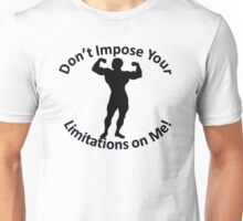 Don't Impose Your Limitations on Me! Male Body Builder Unisex T-Shirt