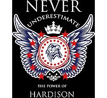 Never Underestimate The Power Of Hardison - Tshirts & Accessories Photographic Print