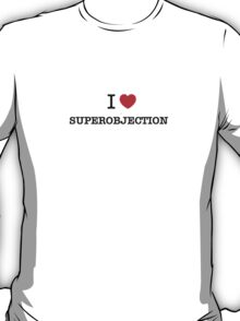 I Love SUPEROBJECTION T-Shirt