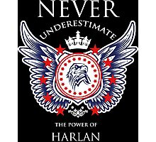 Never Underestimate The Power Of Harlan - Tshirts & Accessories Photographic Print