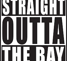 Straight Outta The Bay by straightoutta
