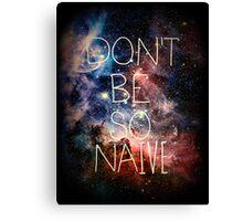 Don't Be So Naive Canvas Print
