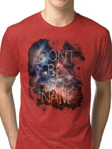 Don't Be So Naive Tri-blend T-Shirt