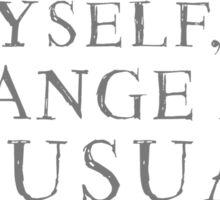 I, myself, am strange and unusual. Sticker